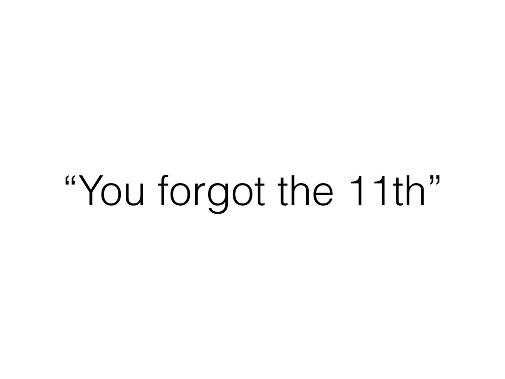"""You forgot the 11th"""