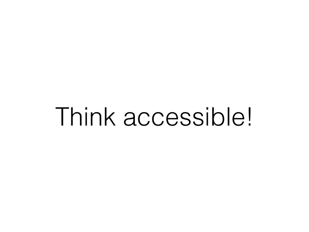 Think accessible!