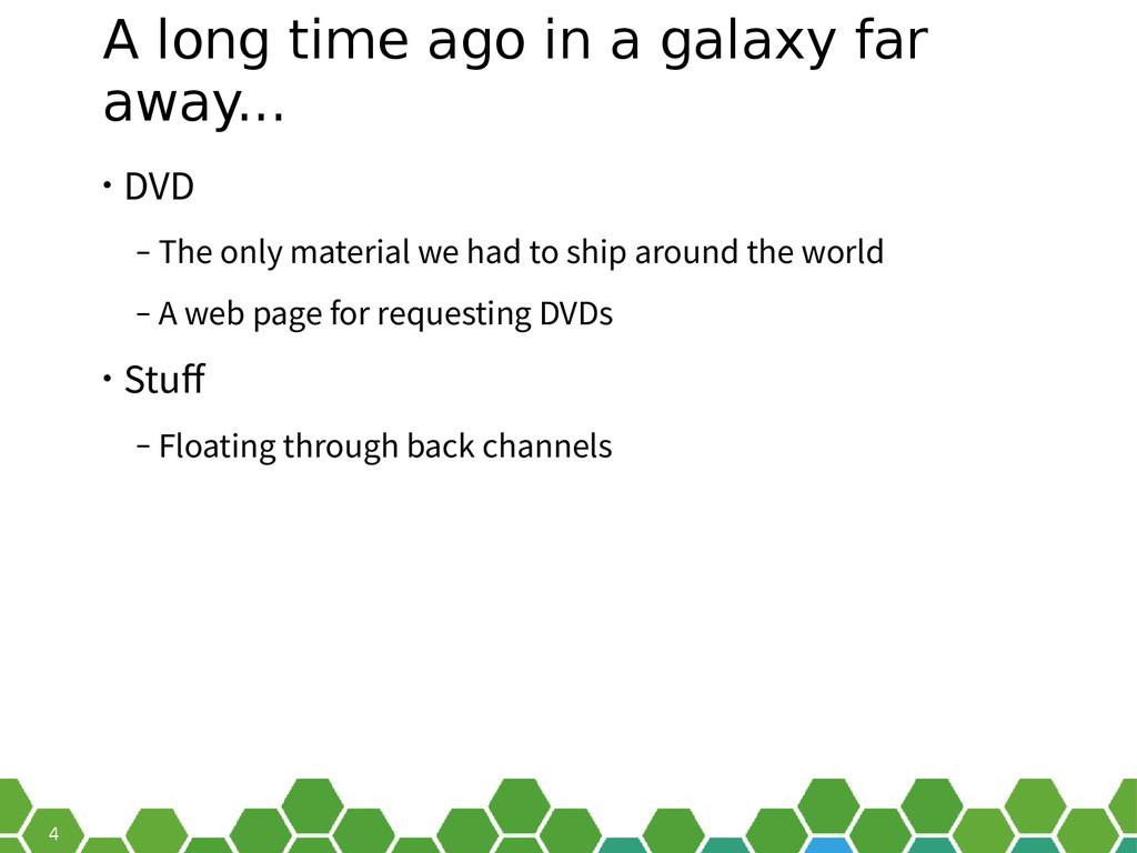 4 A long time ago in a galaxy far away... • DVD...