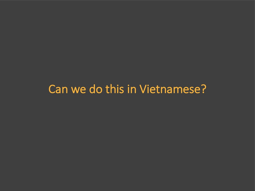 Can we do this in Vietnamese?