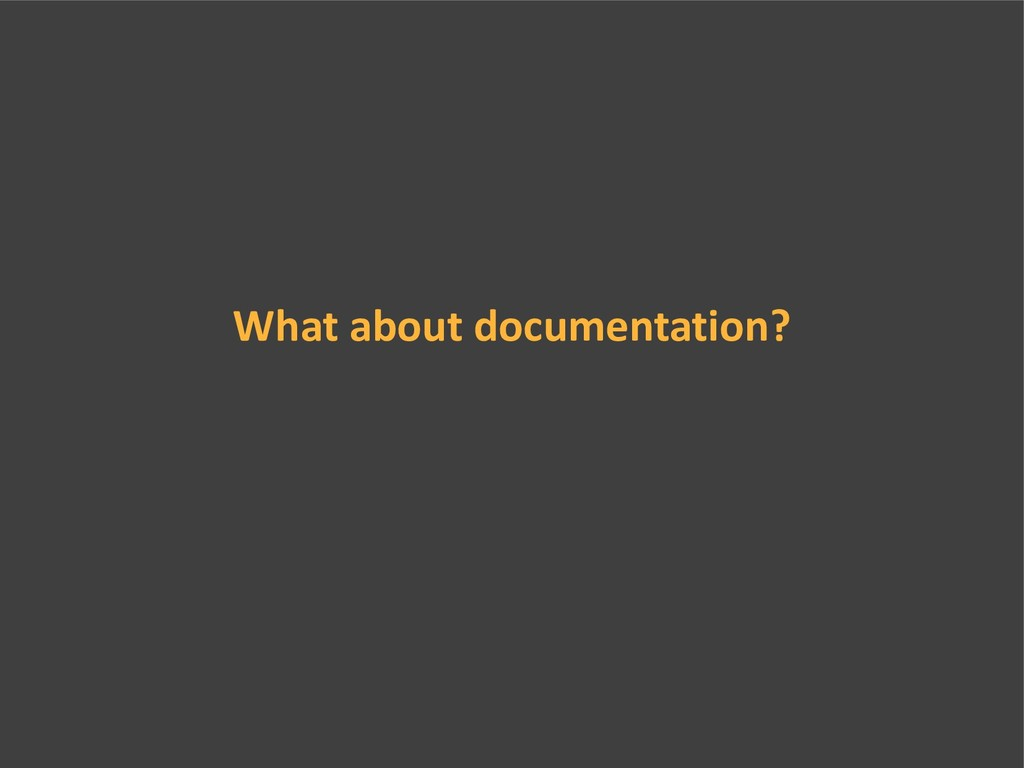 What about documentation?