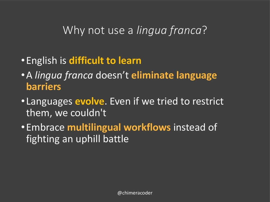 Why not use a lingua franca? •English is diffic...