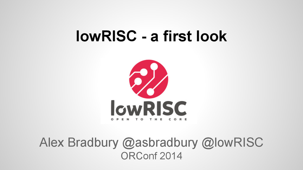 lowRISC - a first look Alex Bradbury @asbradbur...