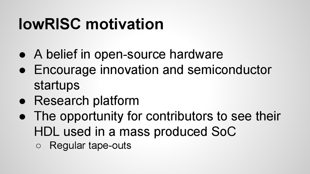 lowRISC motivation ● A belief in open-source ha...