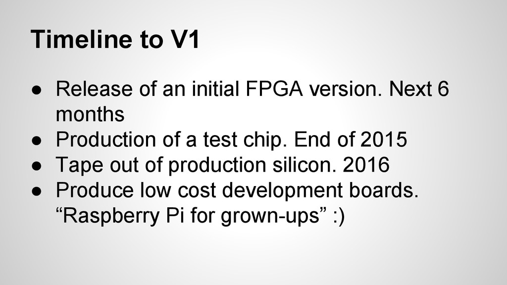 Timeline to V1 ● Release of an initial FPGA ver...