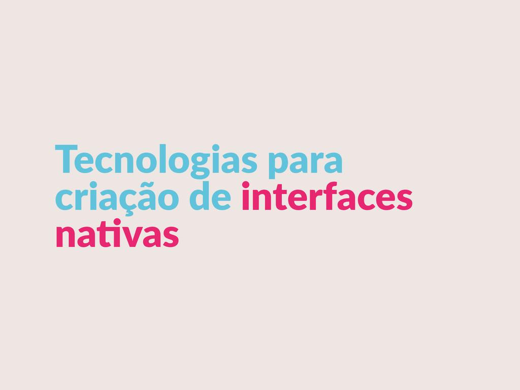 Tecnologias para  criação de interfaces  n...