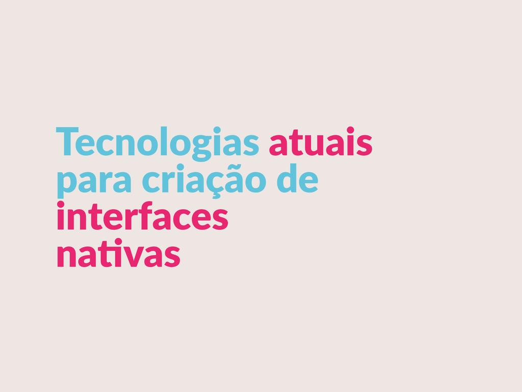 Tecnologias atuais  para criação de  inter...
