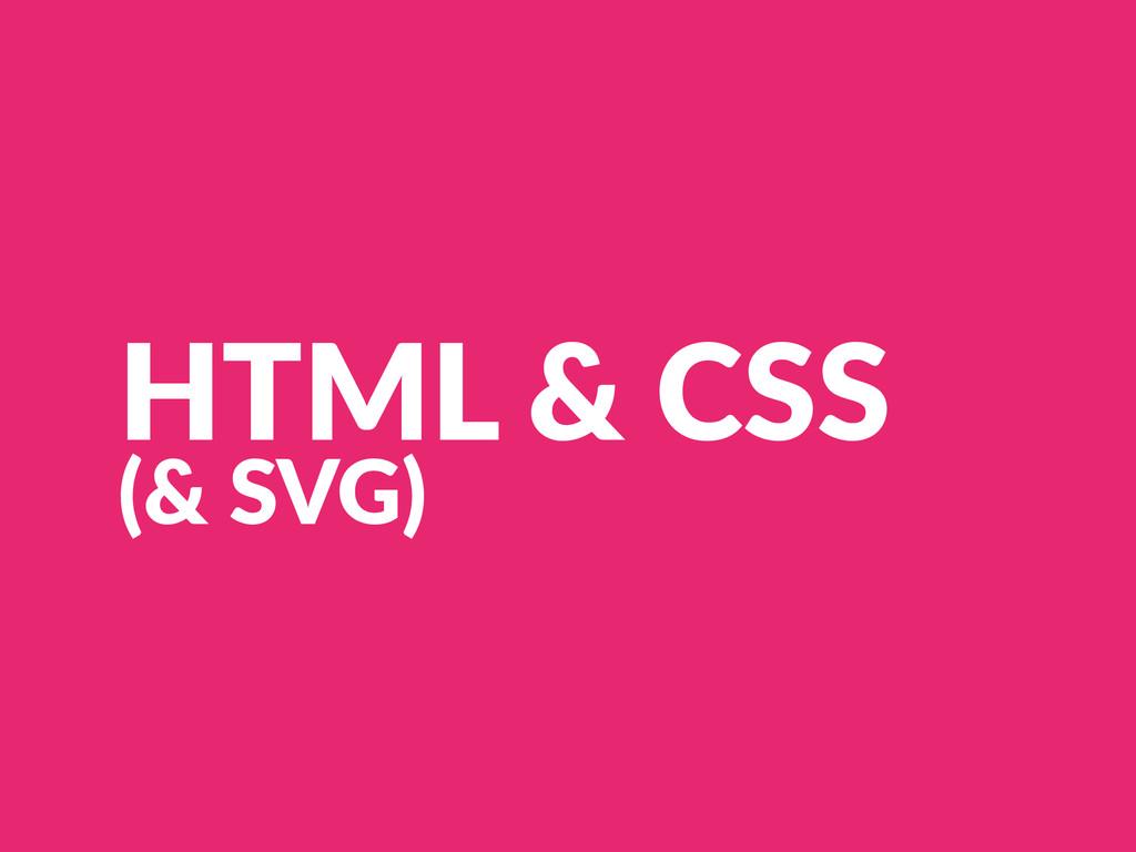 HTML & CSS  (& SVG)
