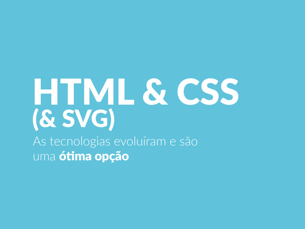 HTML  &  CSS   (&  SVG) As  tecnologias  evoluí...