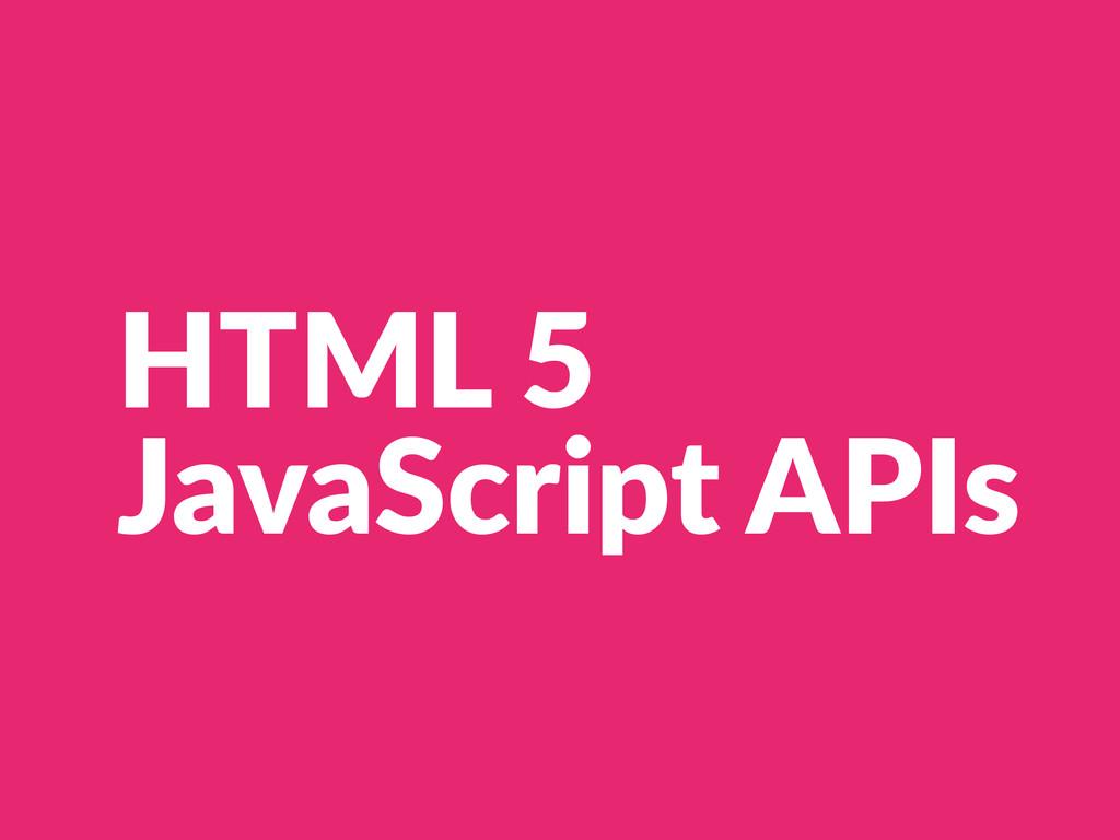 HTML 5  JavaScript APIs