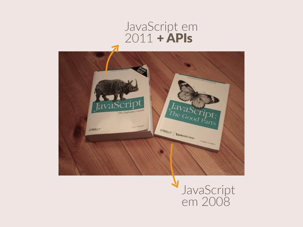 JavaScript em  2011 + APIs JavaScript  e...