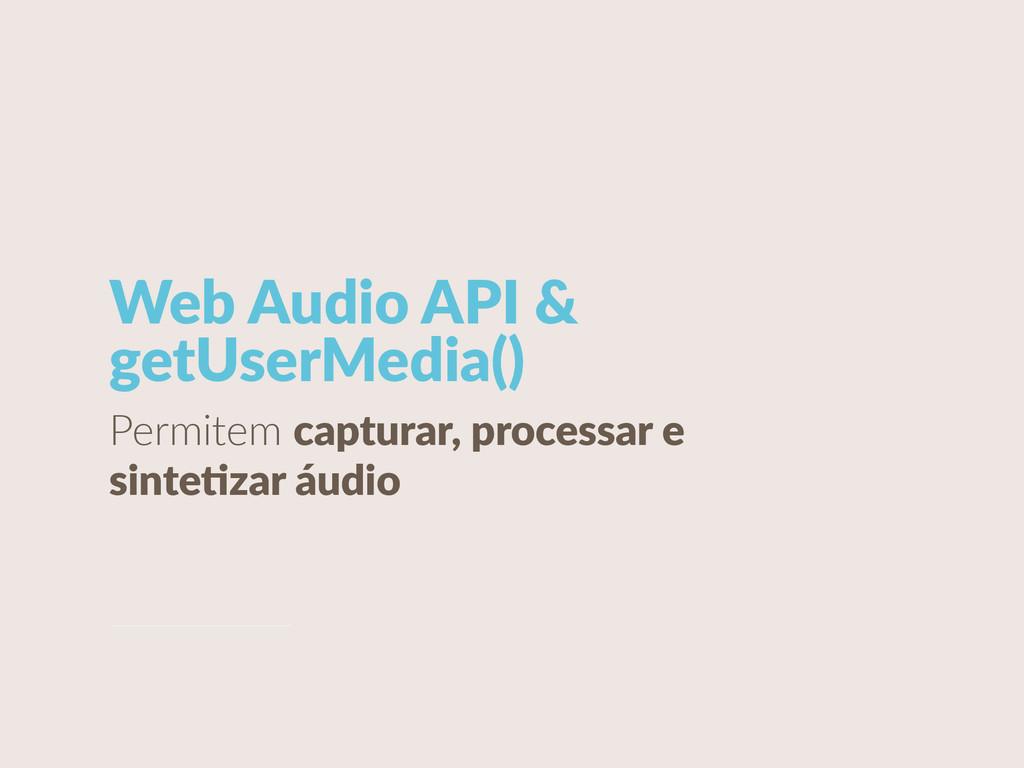 Web Audio API & getUserMedia() Permitem ca...