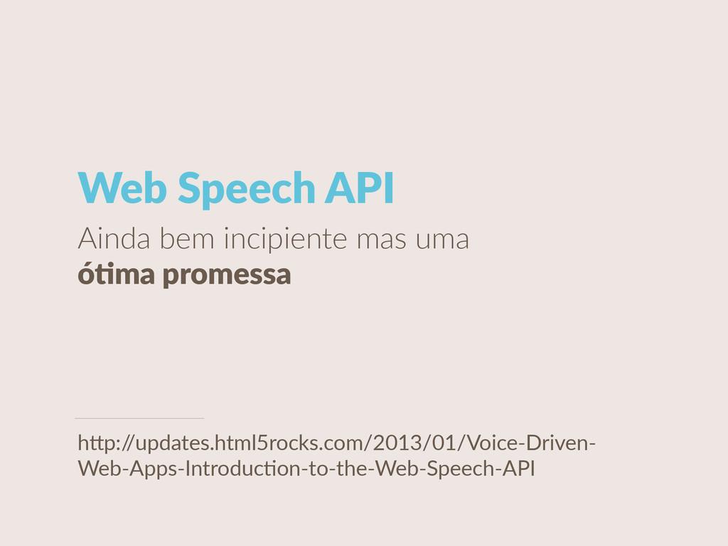 Web Speech API Ainda bem incipiente mas u...