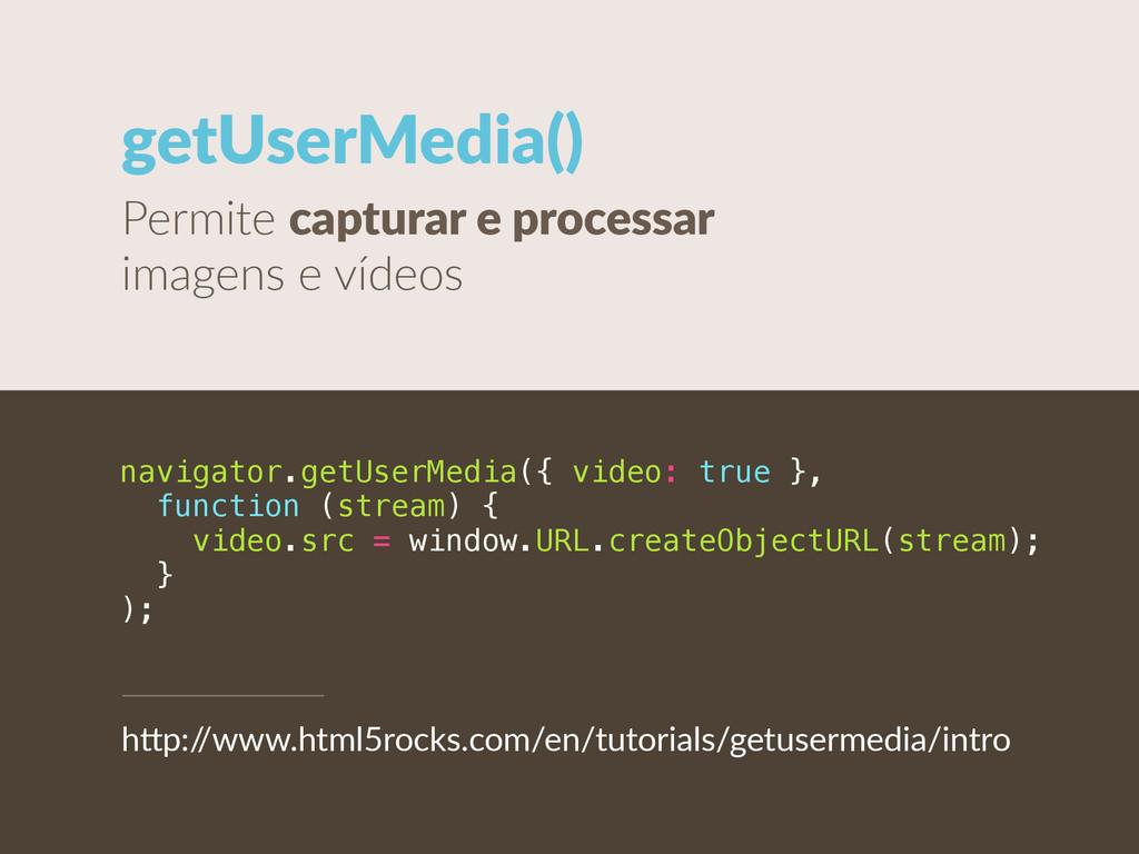 getUserMedia() Permite capturar e processar ...