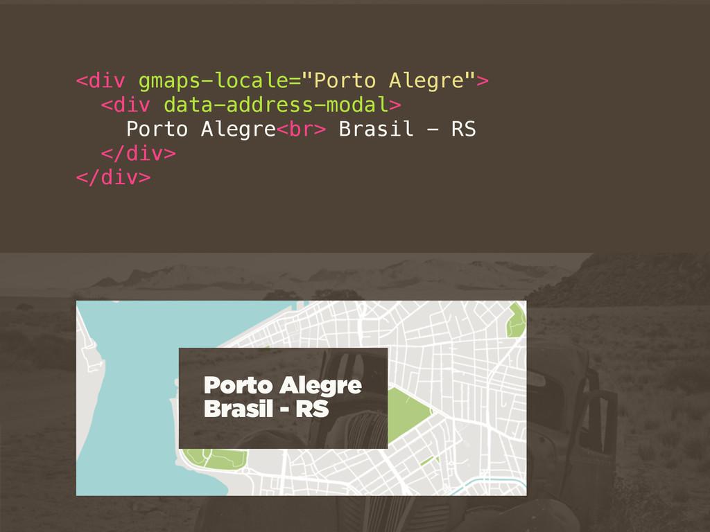 """<div gmaps-locale=""""Porto Alegre""""> <div data-add..."""