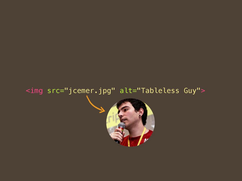 """<img src=""""jcemer.jpg"""" alt=""""Tableless Guy"""">"""