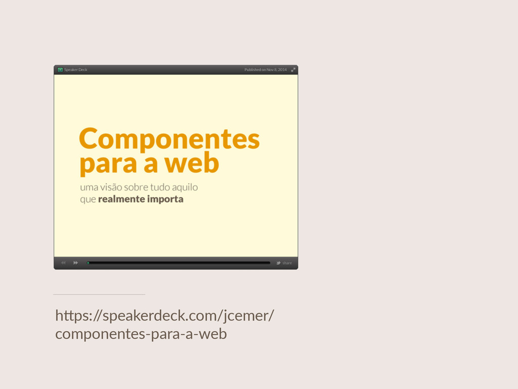 "h""ps:/ /speakerdeck.com/jcemer/ componentes-­‐p..."