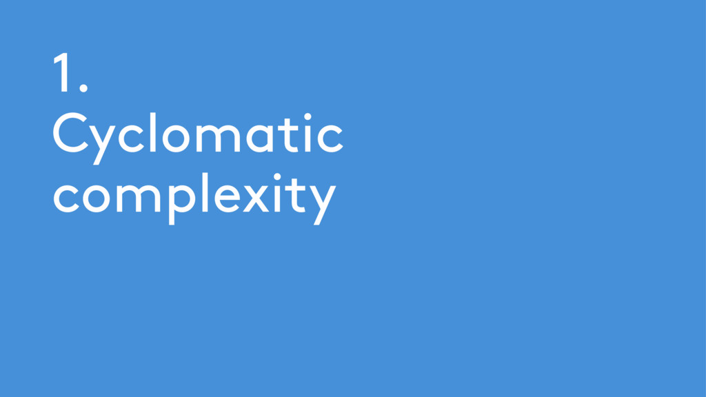 1. Cyclomatic complexity