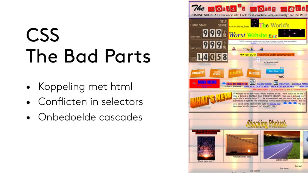 • Koppeling met html • Conflicten in selectors ...