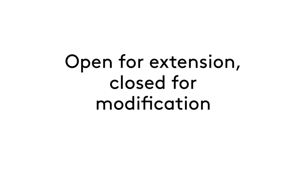Open for extension, closed for modification