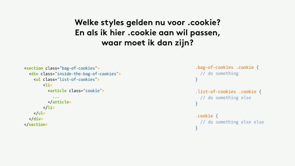 Welke styles gelden nu voor .cookie? En als ik ...