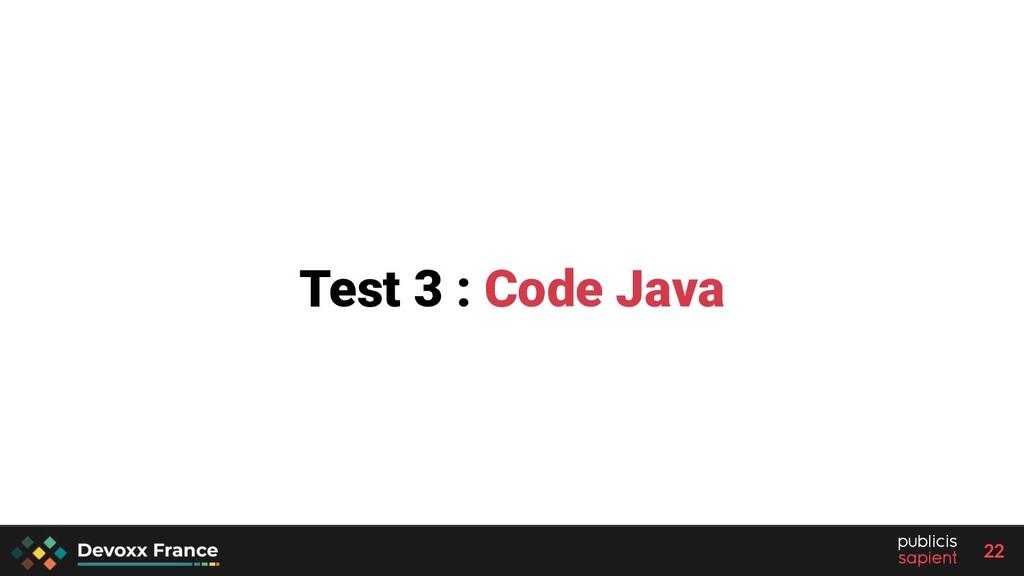22 Test 3 : Code Java