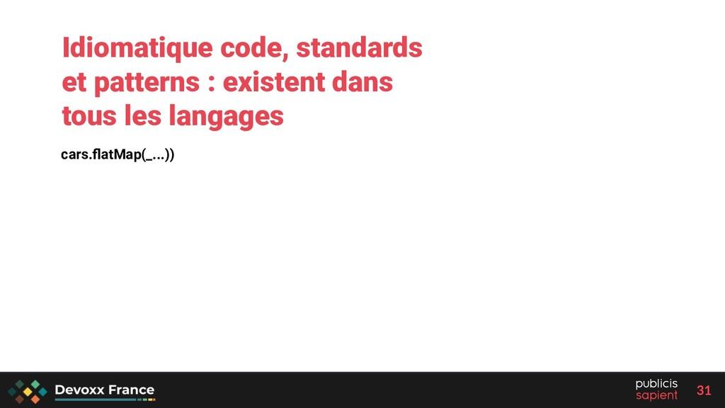 31 cars.flatMap(_...)) Idiomatique code, standar...
