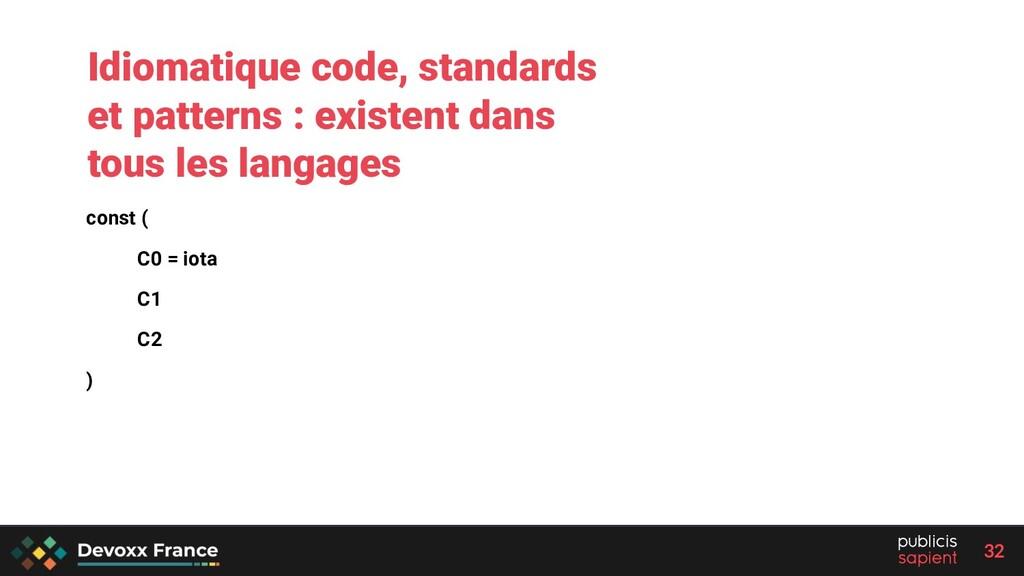 32 const ( C0 = iota C1 C2 ) Idiomatique code, ...