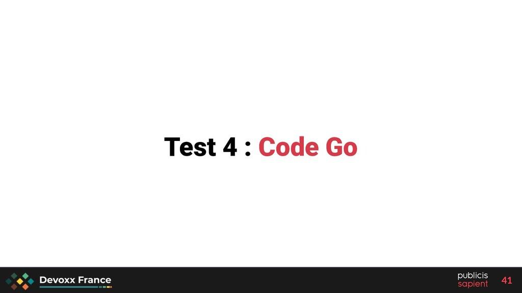 41 Test 4 : Code Go