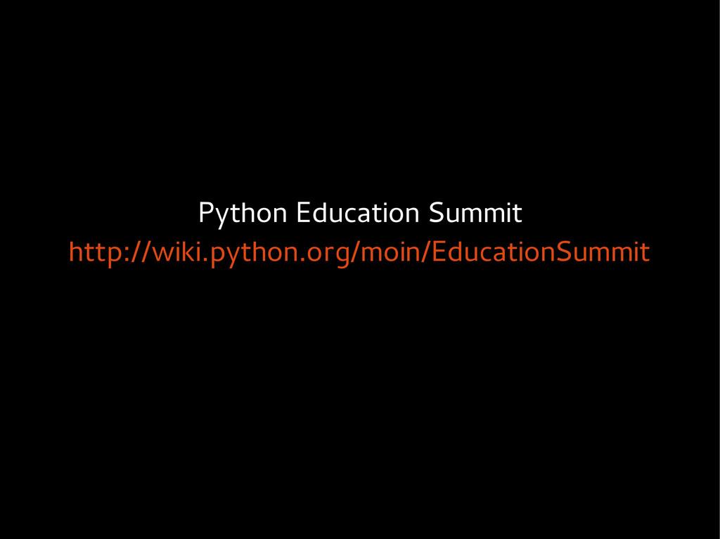 Python Education Summit http://wiki.python.org/...