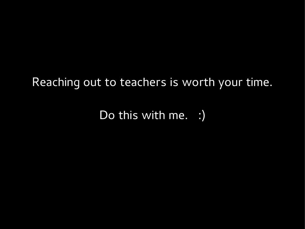 Reaching out to teachers is worth your time. Do...