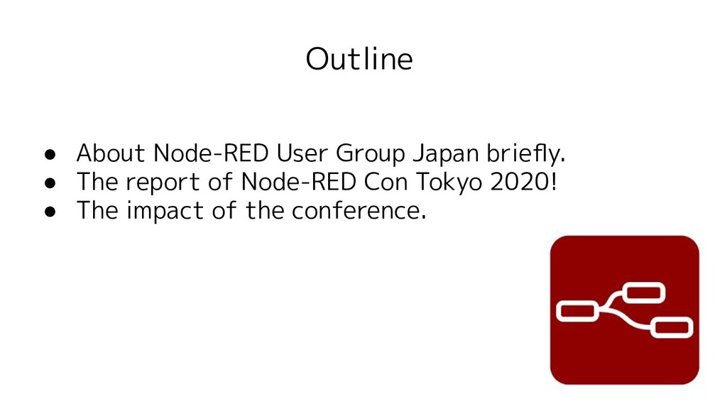 Outline ● About Node-RED User Group Japan briefl...