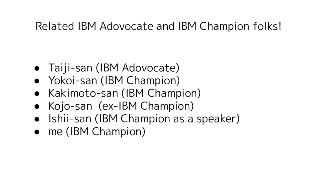 Related IBM Adovocate and IBM Champion folks! ●...
