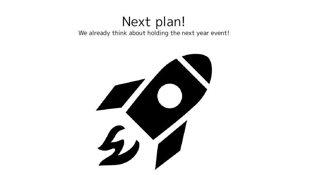 Next plan! We already think about holding the n...
