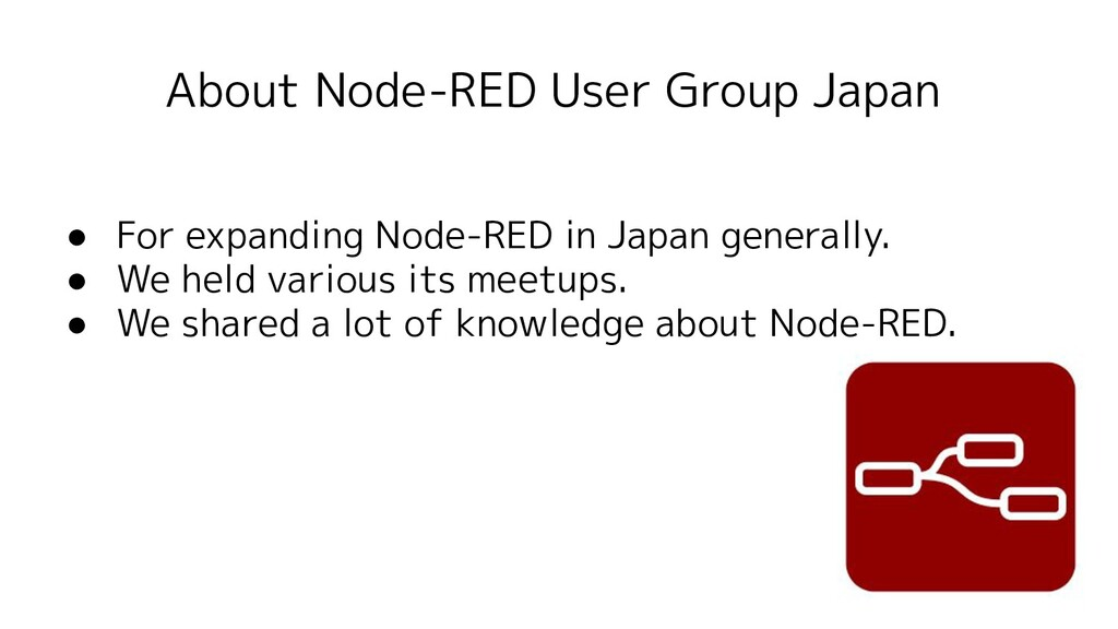 About Node-RED User Group Japan ● For expanding...