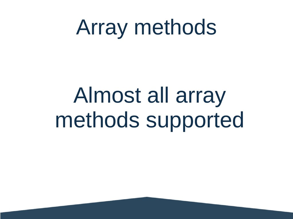 Almost all array methods supported Array methods