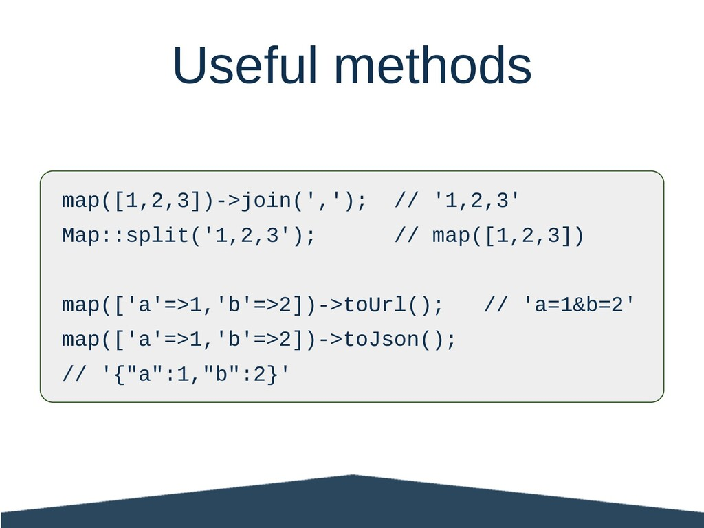 Useful methods map([1,2,3])->join(','); // '1,2...