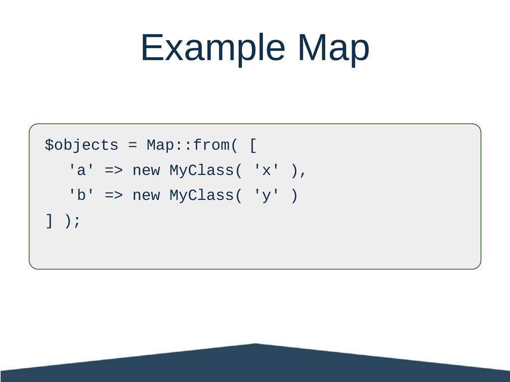 $objects = Map::from( [ 'a' => new MyClass( 'x'...