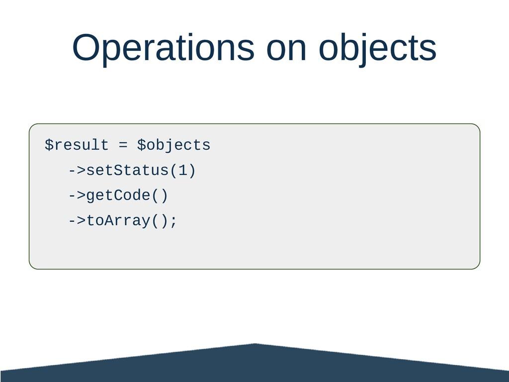 $result = $objects ->setStatus(1) ->getCode() -...