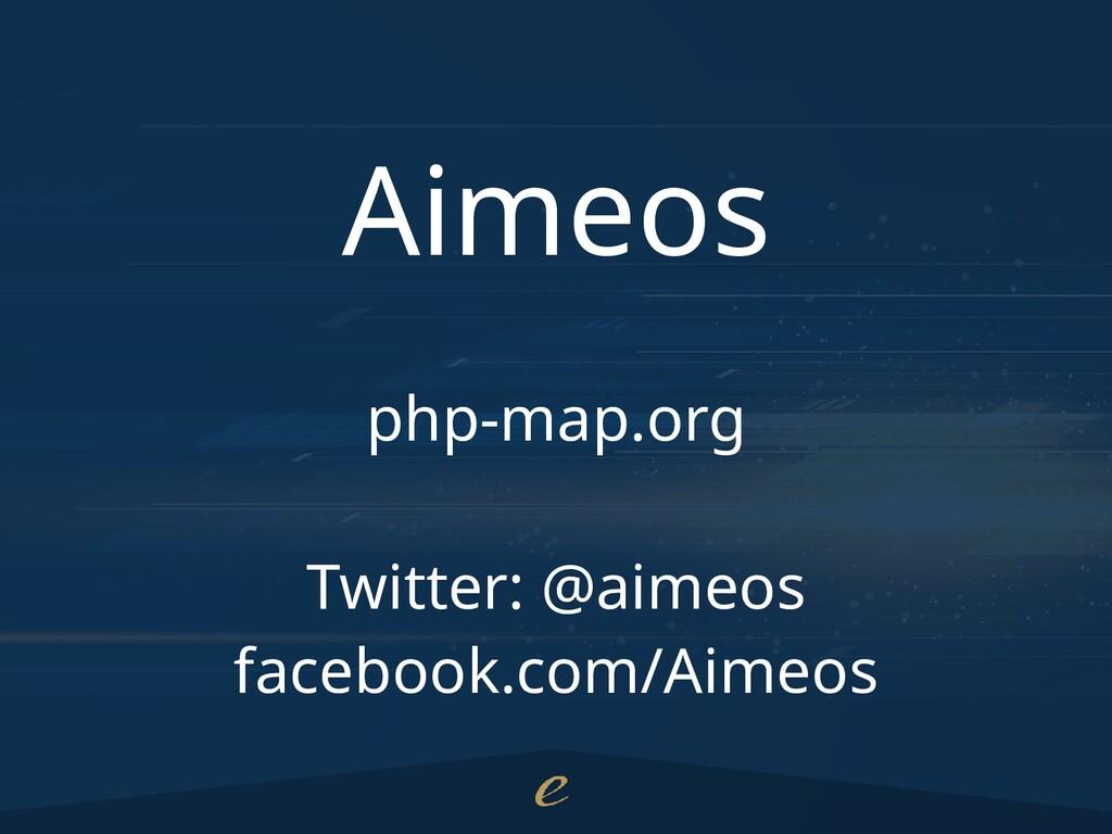 Aimeos php-map.org Twitter: @aimeos facebook.co...