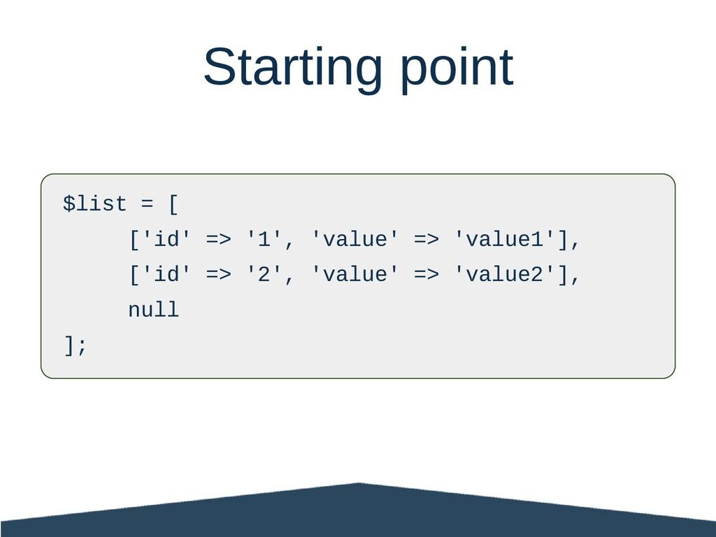 $list = [ ['id' => '1', 'value' => 'value1'], [...