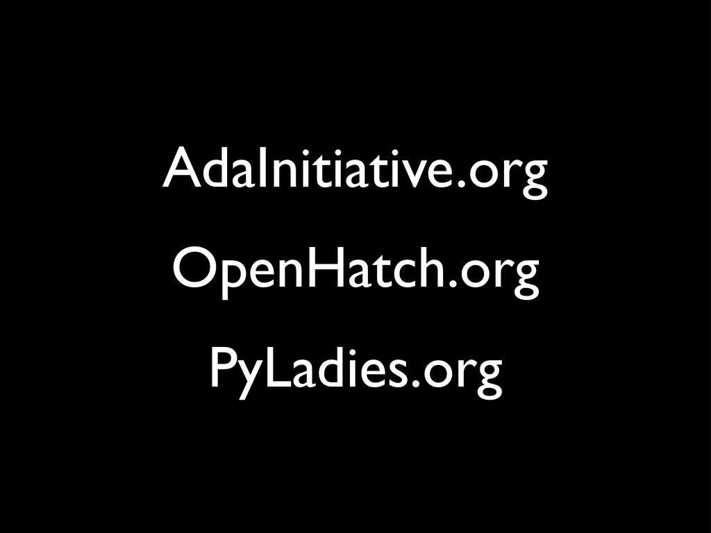 AdaInitiative.org OpenHatch.org PyLadies.org