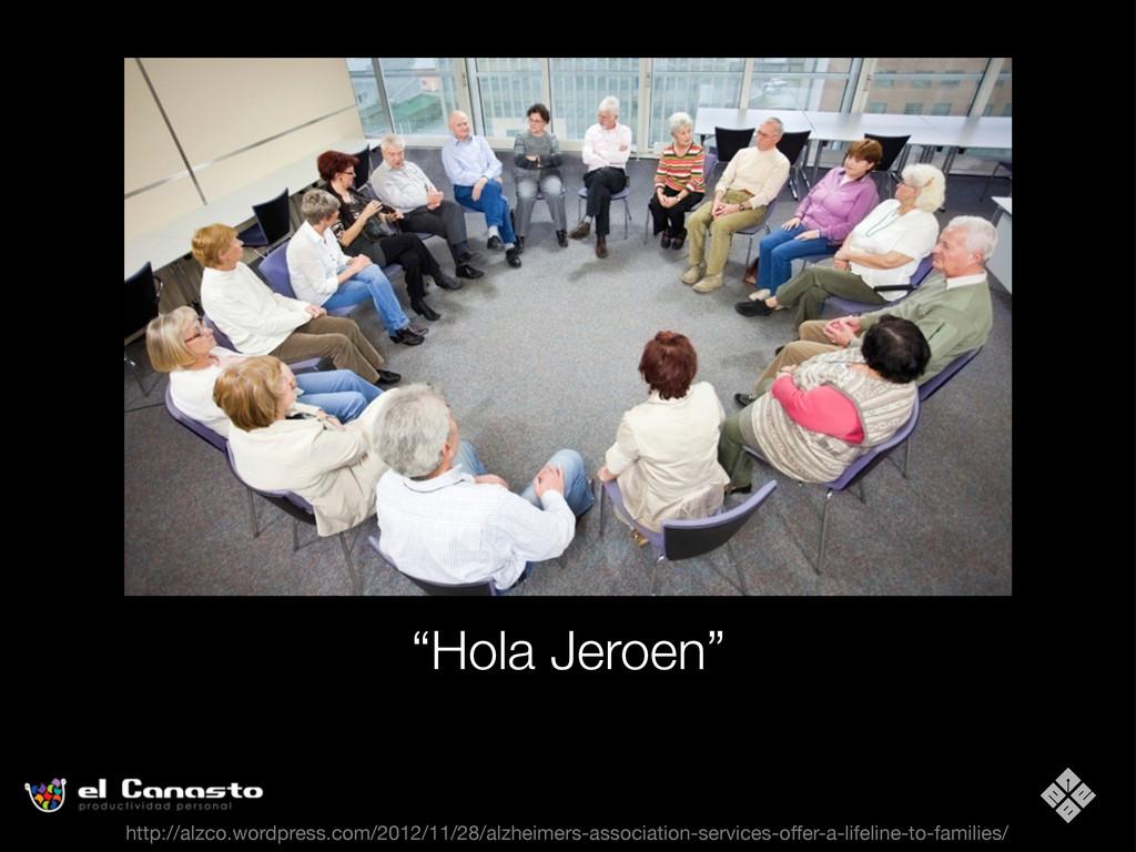 """Hola Jeroen"" http://alzco.wordpress.com/2012/1..."
