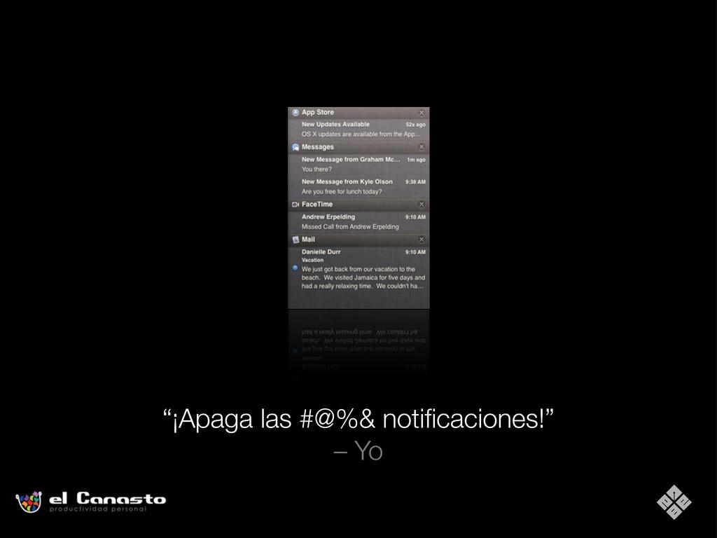 """""""¡Apaga las #@%& notificaciones!"""" – Yo"""