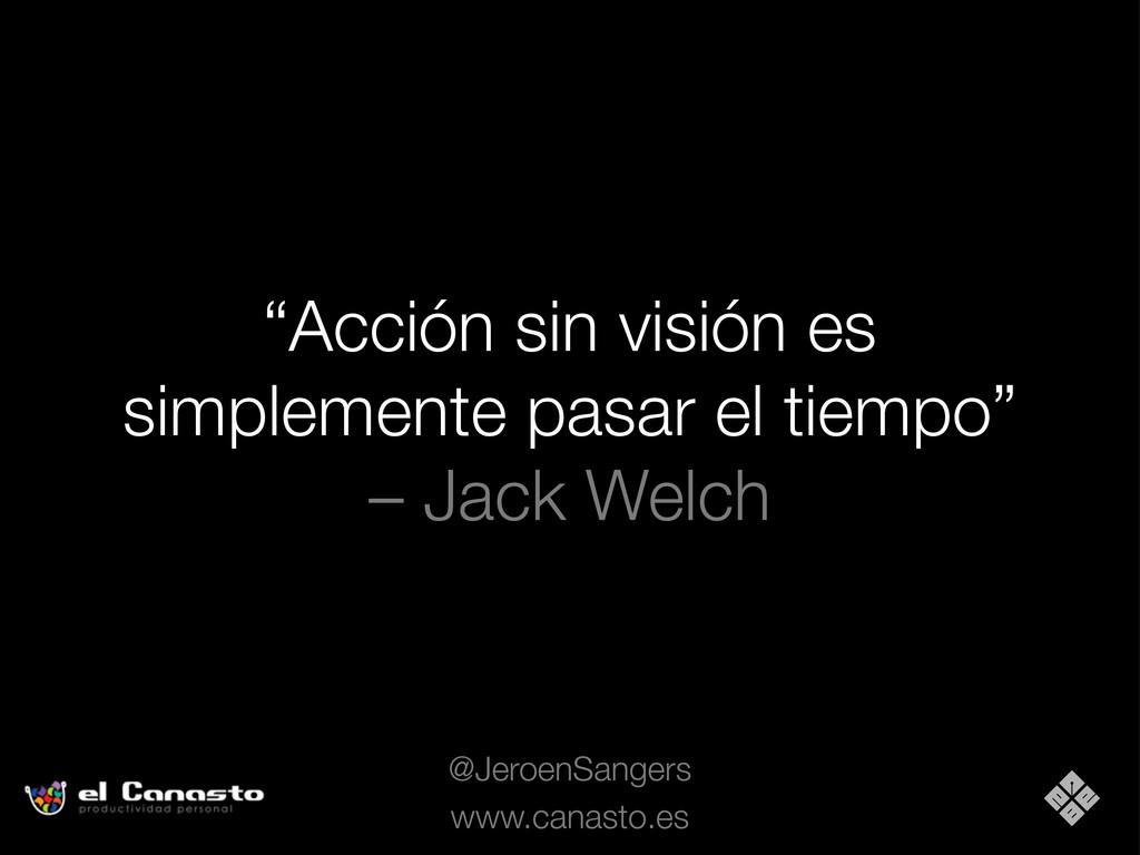 """""""Acción sin visión es simplemente pasar el tiem..."""