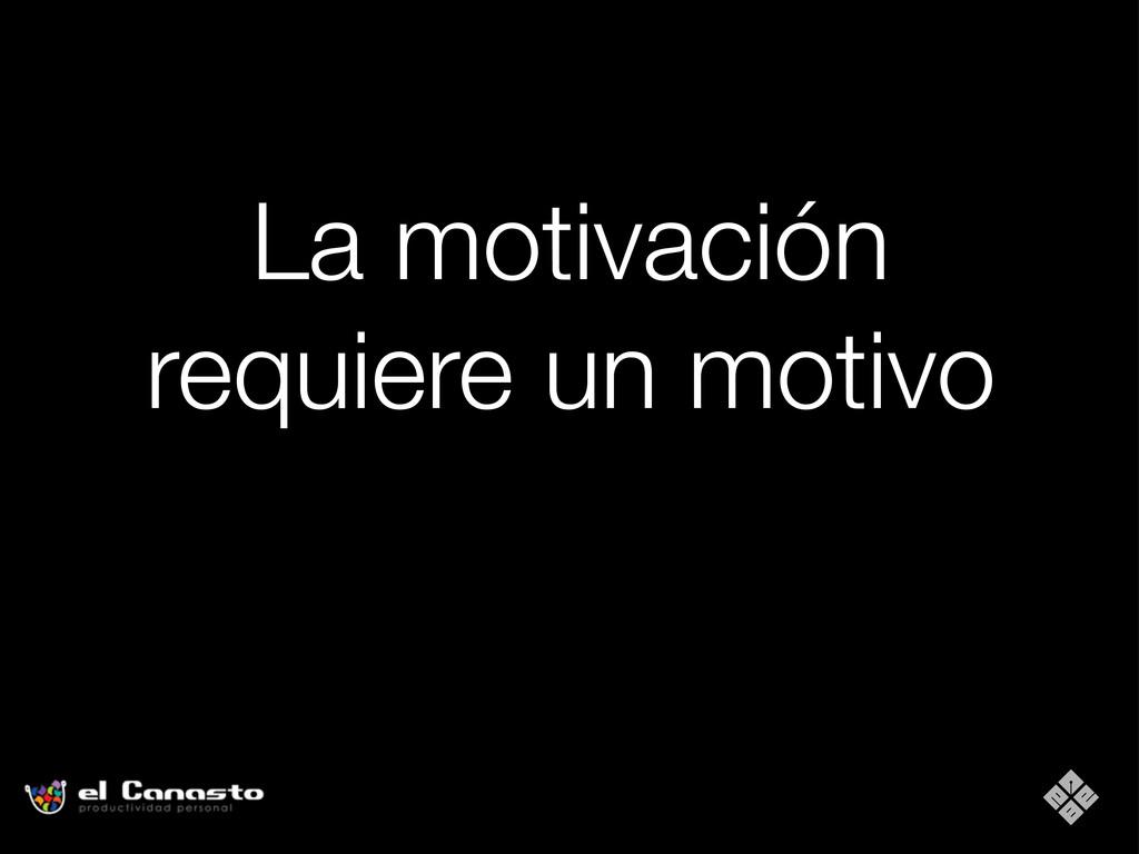 La motivación requiere un motivo