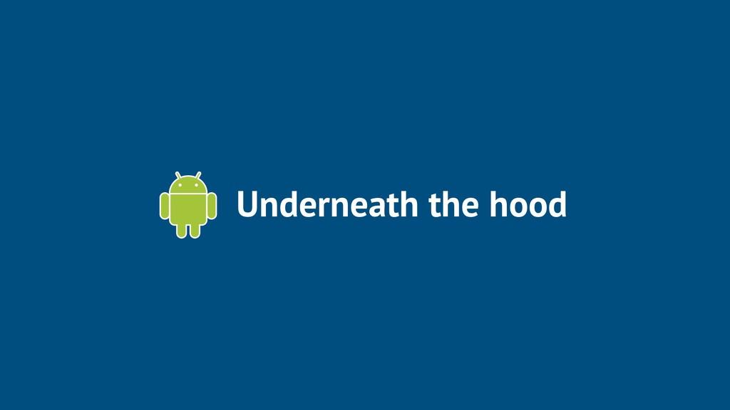 Underneath the hood