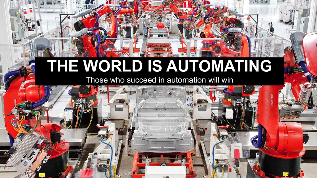 THE WORLD IS AUTOMATING Those who succeed in au...