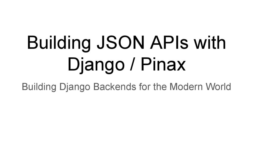 Building JSON APIs with Django / Pinax Building...