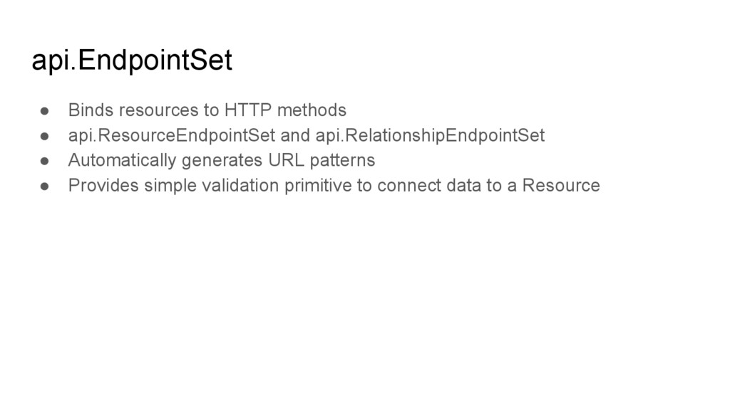 api.EndpointSet ● Binds resources to HTTP metho...